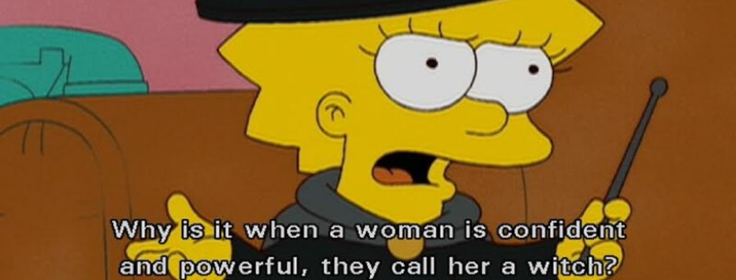 lisa simpson: why is it when a women is confident and powerful they call her a witch