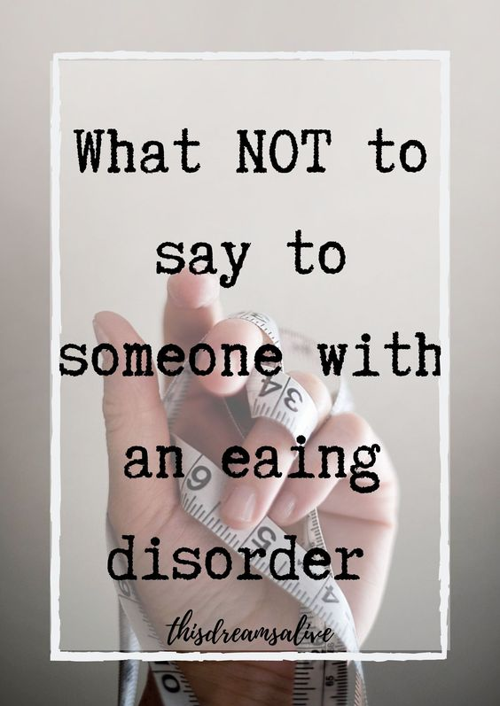 what not to say to someone with an eating disorder